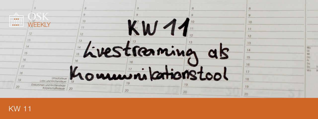 OSK Weekly KW 11 / 2020 - Livestreaming