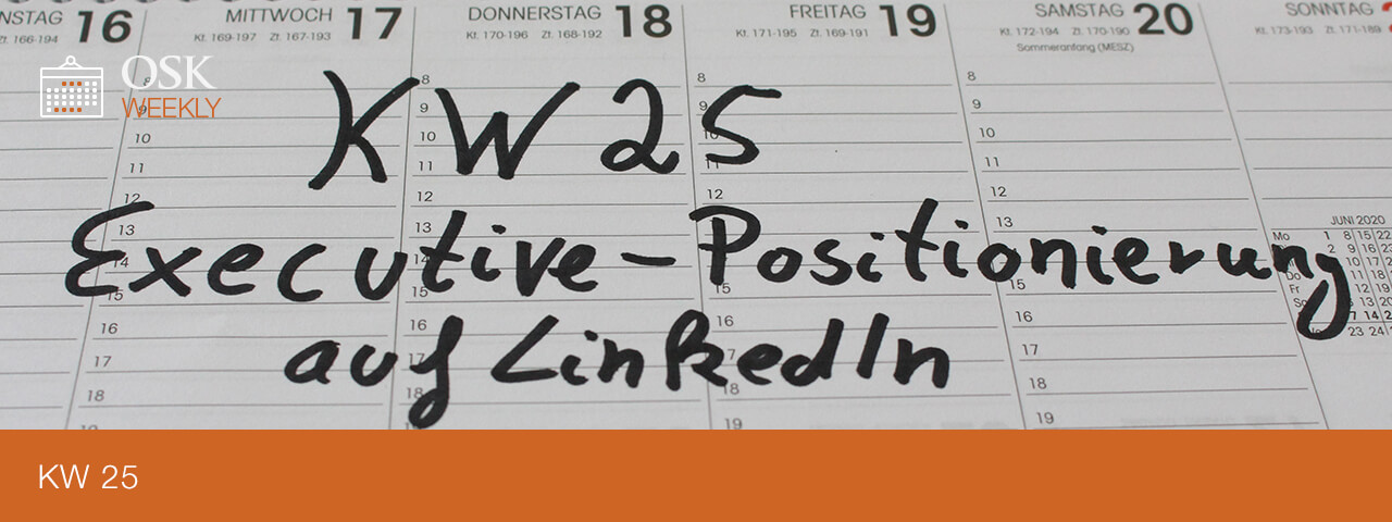 OSK Weekly KW 25 - Executive-Positionierung LinkedIn - Titel